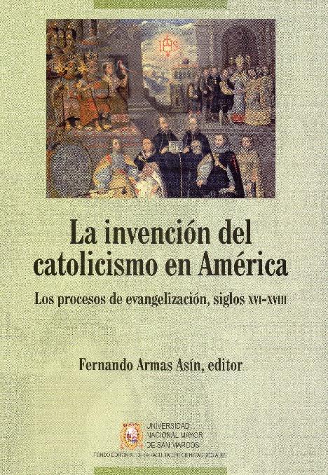 La invención del catolicismo en América. Los procesos de evangelización, siglos XVI-XVIII